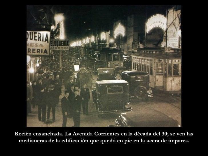 Recién ensanchada. La Avenida Corrientes en la década del 30; se ven las medianeras de la edificación que quedó en pie en ...