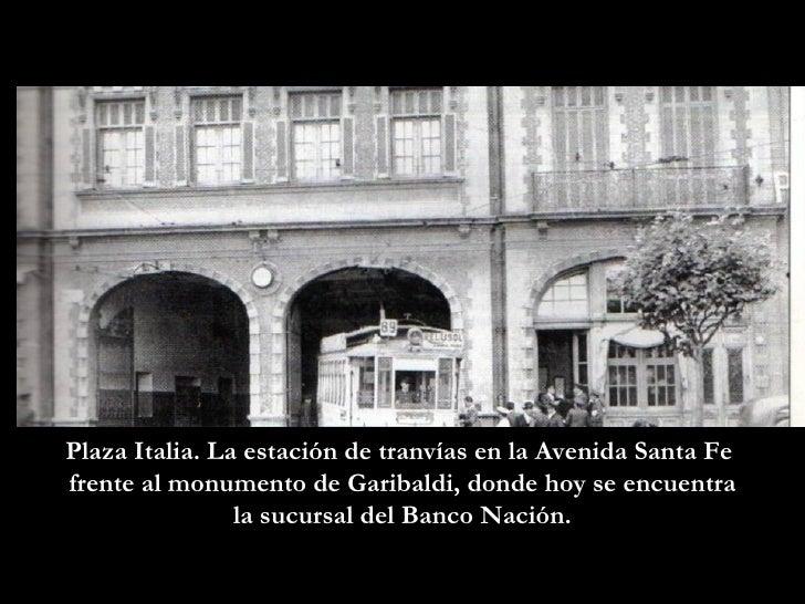 Plaza Italia. La estación de tranvías en la Avenida Santa Fe  frente al monumento de Garibaldi, donde hoy se encuentra la ...