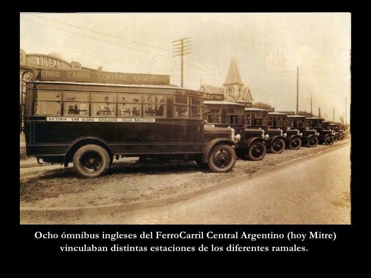 Ocho ómnibus ingleses del FerroCarril Central Argentino (hoy Mitre) vinculaban distintas estaciones de los diferentes rama...