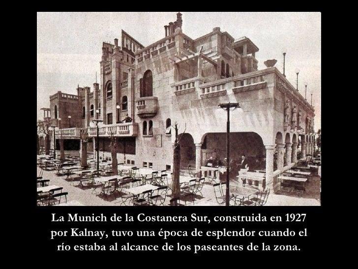 La Munich de la Costanera Sur, constru i da en 1927 por Kalnay, tuvo una época de esplendor cuando el río estaba al alcanc...