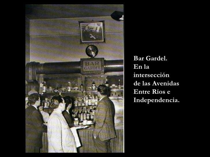 Bar Gardel.  En la intersecci ón  de la s Avenidas Entre Ríos e Independencia.