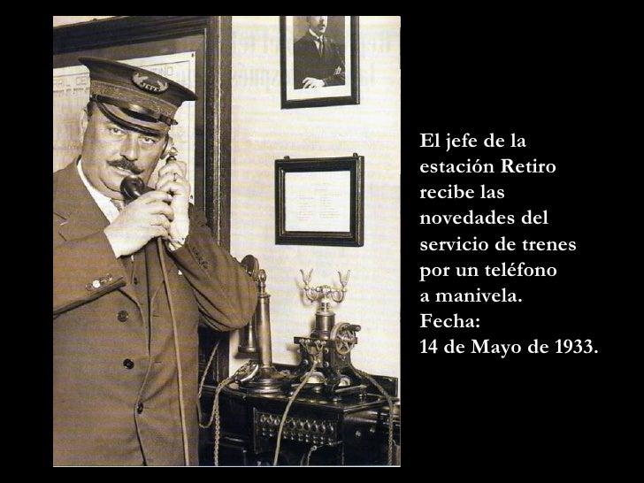 El jefe de la estación Retiro recibe las novedades del servicio de trenes por un teléfono  a manivela.  Fecha:  14 de Mayo...