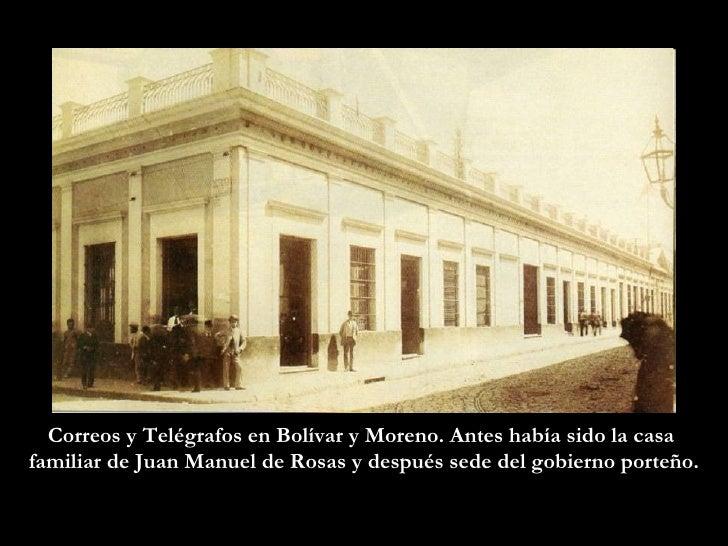 Correos y Telégrafos en Bolívar y Moreno. Antes había sido la casa  familiar de Juan Manuel de Rosas y después sede del go...