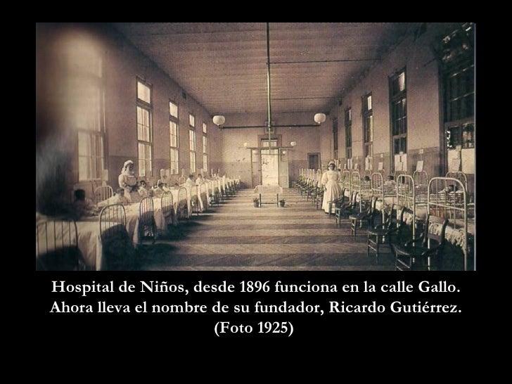 Hospital de Niños, desde 1896 funciona en la calle Gallo. Ahora lleva el nombre de su fundador, Ricardo Gutiérrez. (Foto 1...