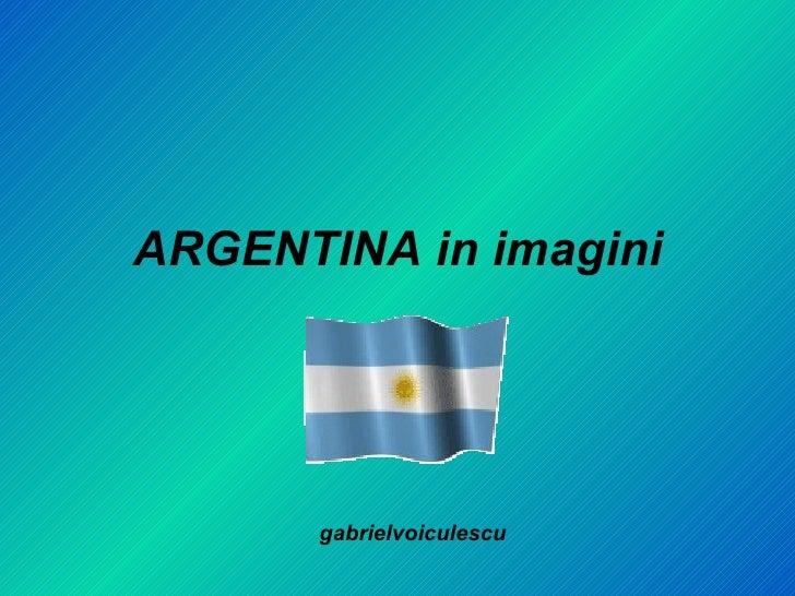 ARGENTINA in imagini gabrielvoiculescu
