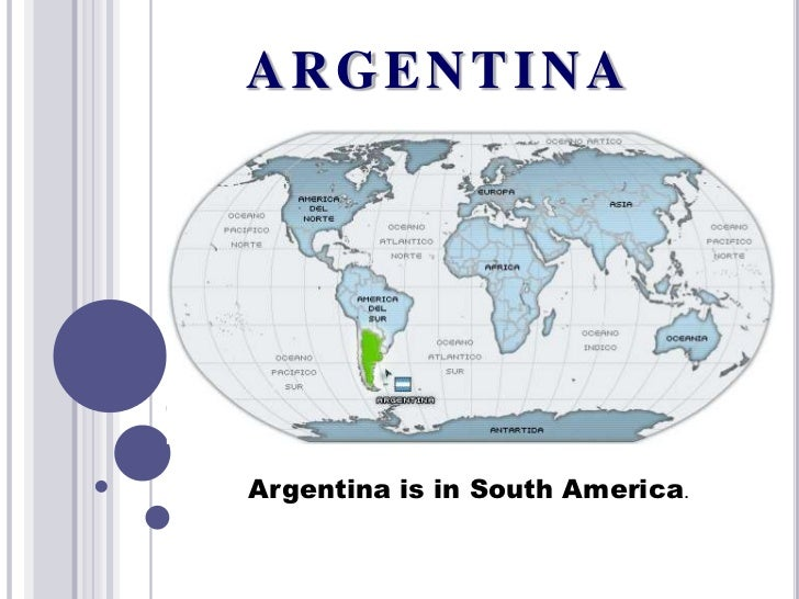 ARGENTINAArgentina is in South America.