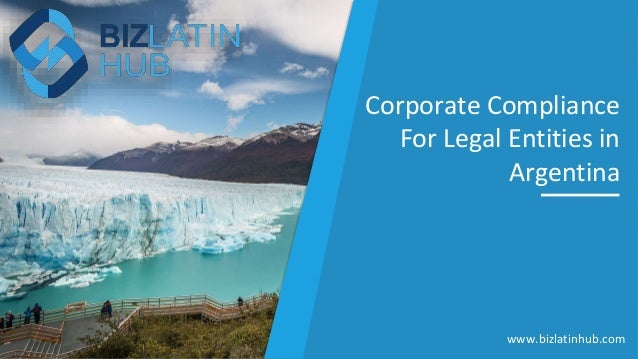 Corporate Compliance For Legal Entities in Argentina www.bizlatinhub.com