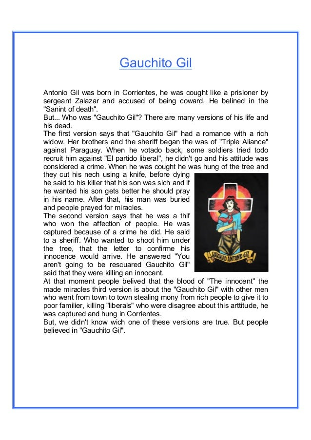Gauchito Gil Antonio Gil was born in Corrientes, he was cought like a prisioner by sergeant Zalazar and accused of being c...