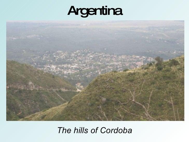 Argentina <ul><li>The hills of Cordoba </li></ul>