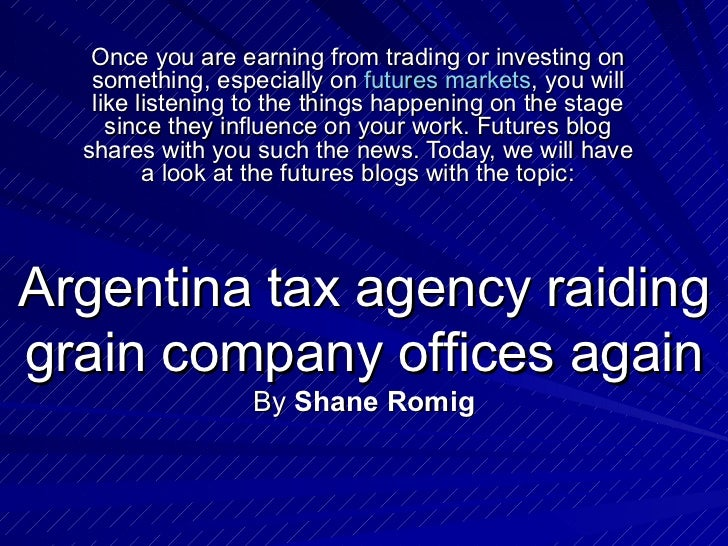 Argentina tax agency raiding grain company offices again By  Shane Romig Once you are earning from trading or investing on...