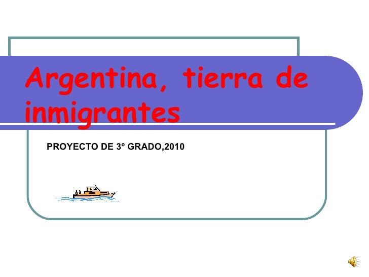 Argentina, tierra de inmigrantes PROYECTO DE 3º GRADO,2010