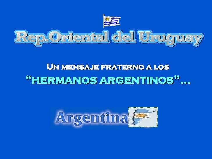"""Un mensaje fraterno a los  """"hermanos argentinos""""..."""