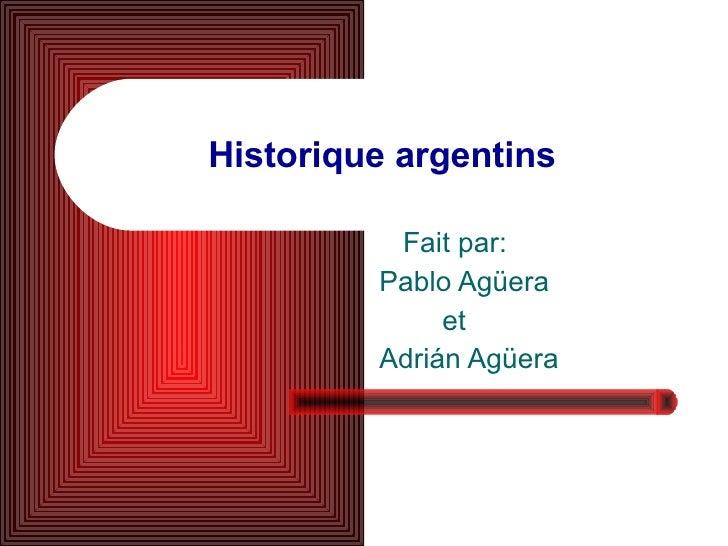 Historique argentins Fait par: Pablo Agüera et Adrián Agüera
