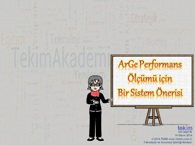 © 2016 TEKİM www.tekim.com.tr Teknolojik ve Kurumsal İşbirliği Merkezi Elif BAKTIR 14 Kasım 2016