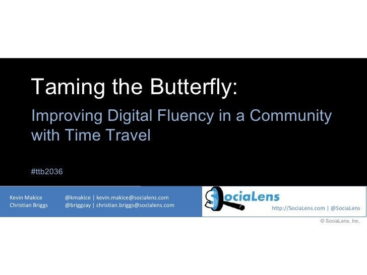 Taming the Butterfly:        Improving Digital Fluency in a Community        with Time Travel        #ttb2036Kevin Makice ...