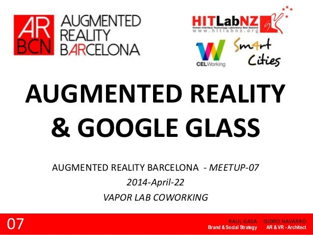 AUGMENTED REALITY & GOOGLE GLASS RAUL GASA AUGMENTED REALITY BARCELONA - MEETUP-07 2014-April-22 VAPOR LAB COWORKING Brand...