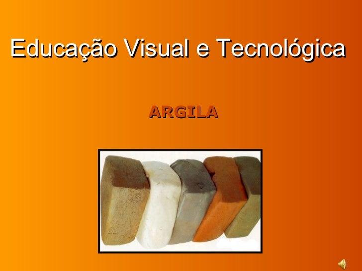 Educação Visual e Tecnológica           ARGILA