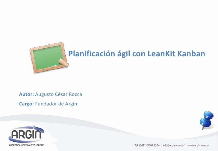 Planificación ágil con LeanKit Kanban<br />Autor: Augusto César Rocca<br />Cargo: Fundador de Argin<br />