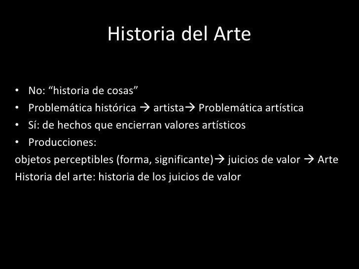 """Historia del Arte• No: """"historia de cosas""""• Problemática histórica  artista Problemática artística• Sí: de hechos que en..."""