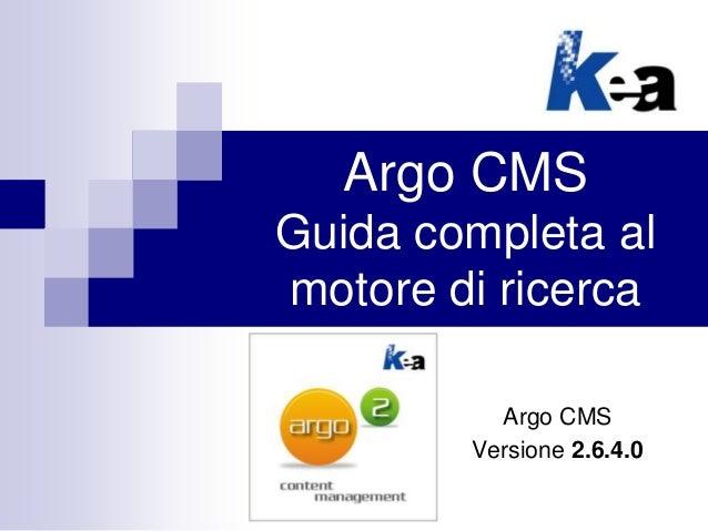 Argo CMS Guida completa al motore di ricerca Argo CMS Versione 2.6.4.0