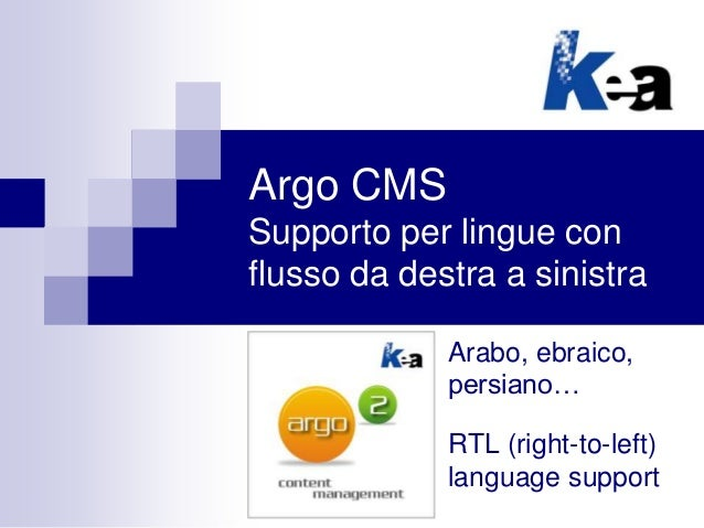 Argo CMS Supporto per lingue con flusso da destra a sinistra Arabo, ebraico, persiano… RTL (right-to-left) language support