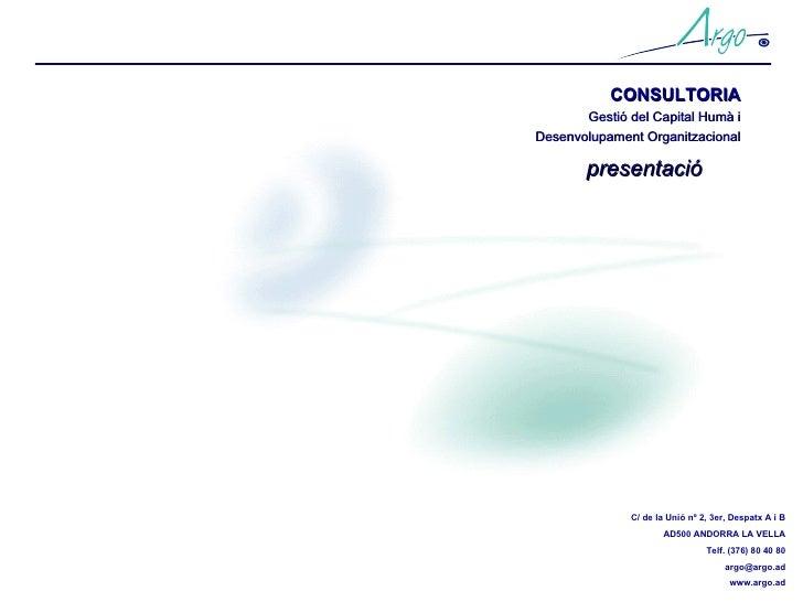 CONSULTORIA Gestió del Capital Humà i Desenvolupament Organitzacional presentació C/ de la Unió nº 2, 3er, Despatx A i B A...