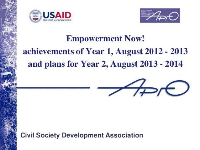 Empowerment Now! achievements of Year 1, August 2012 - 2013 and plans for Year 2, August 2013 - 2014  Civil Society Develo...