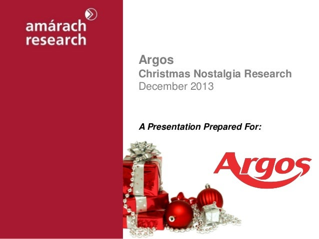 Argos Christmas Nostalgia Research December 2013  A Presentation Prepared For: