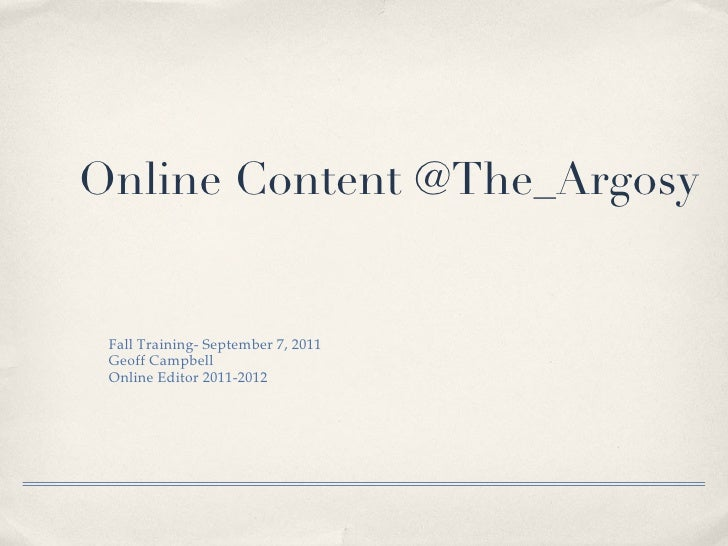 Online Content @The_Argosy <ul><li>Fall Training- September 7, 2011 </li></ul><ul><li>Geoff Campbell </li></ul><ul><li>Onl...