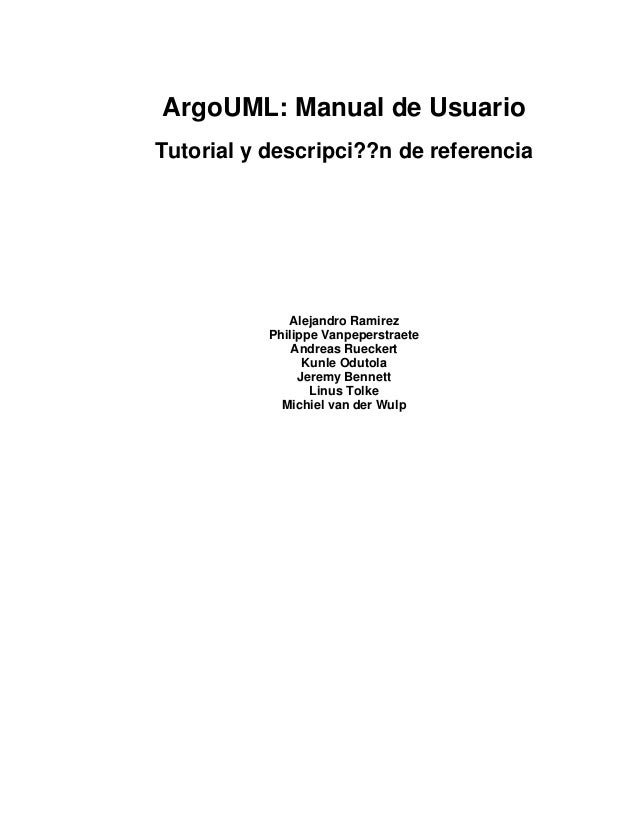 ArgoUML: Manual de Usuario Tutorial y descripci??n de referencia Alejandro Ramirez Philippe Vanpeperstraete Andreas Ruecke...