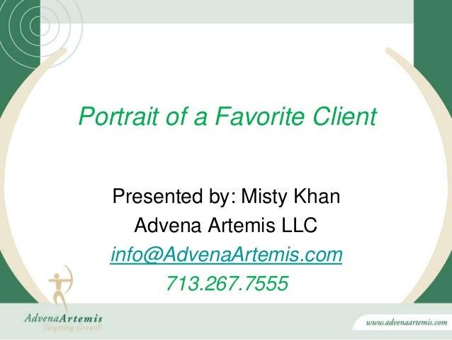 Portrait of a Favorite Client   Presented by: Misty Khan      Advena Artemis LLC   info@AdvenaArtemis.com         713.267....