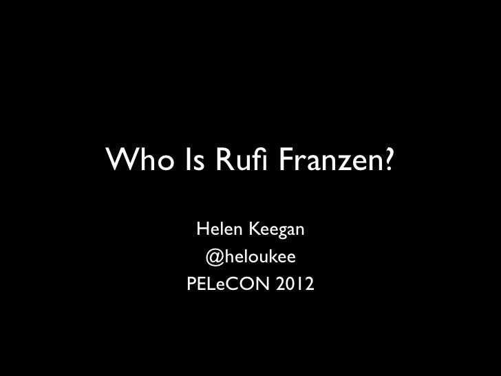 Who Is Rufi Franzen?	      Helen Keegan	       @heloukee	     PELeCON 2012