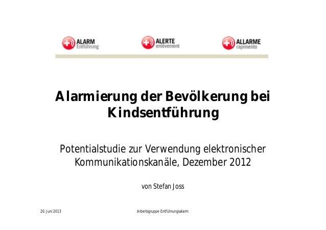 Potentialstudie zur Verwendung elektronischerKommunikationskanäle, Dezember 201220. Juni 2013 Arbeitsgruppe Entführungsala...