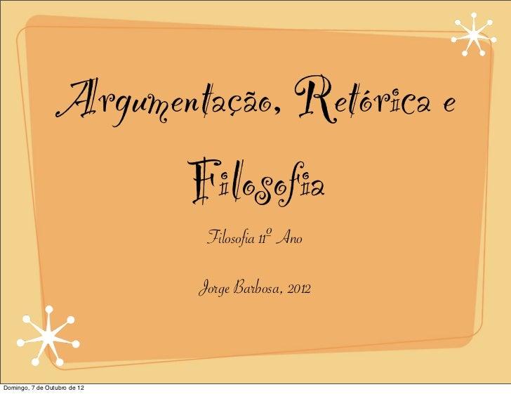 Argumentação, Retórica e                       Filosofia                               Filosofia 11º Ano                  ...
