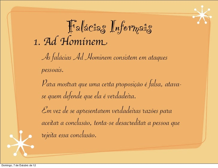 Falácias Informais                         1. Ad Hominem                            As falácias Ad Hominem consistem em at...