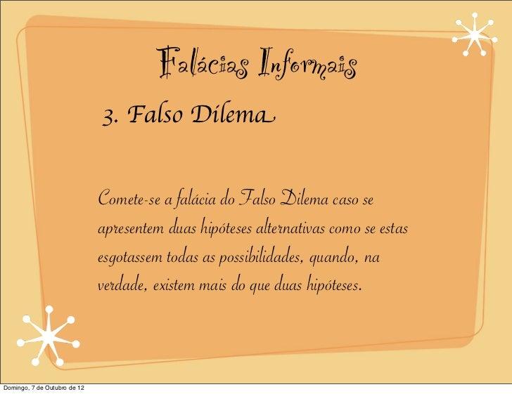 Falácias Informais                              3. Falso Dilema                              Comete-se a falácia do Falso ...