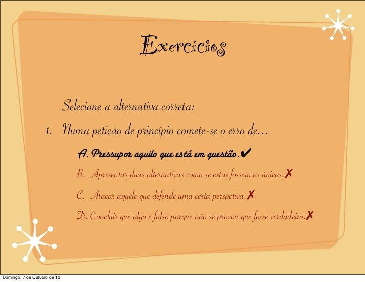 Exercícios                       Selecione a alternativa correta:                    1. Numa petição de princípio comete-s...