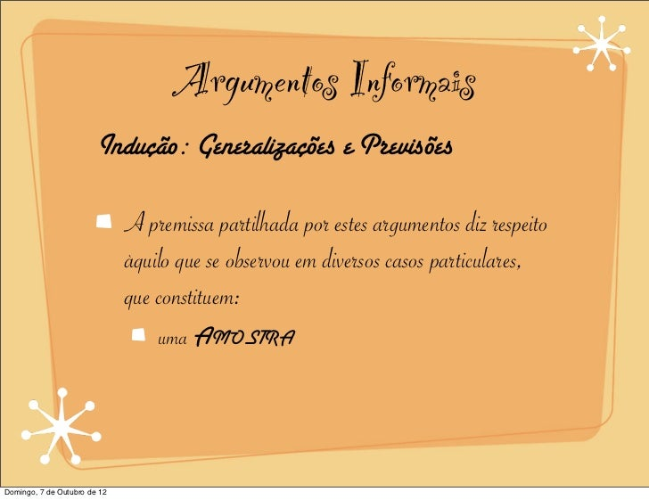 Argumentos Informais                        Indução: Generalizações e Previsões                              A premissa pa...