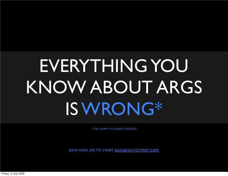 EVERYTHING YOU                       KNOW ABOUT ARGS                           IS WRONG*                                  ...