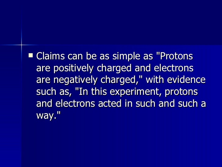 <ul><li>Claims can be as simple as &quot;Protons are positively charged and electrons are negatively charged,&quot; with e...