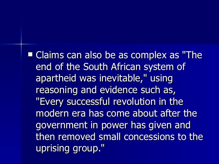 <ul><li>Claims can also be as complex as &quot;The end of the South African system of apartheid was inevitable,&quot; usin...
