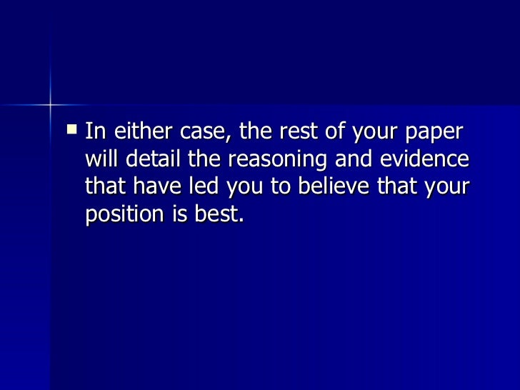 <ul><li>In either case, the rest of your paper will detail the reasoning and evidence that have led you to believe that yo...