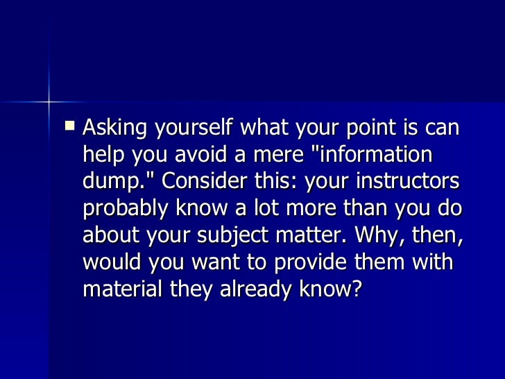 <ul><li>Asking yourself what your point is can help you avoid a mere &quot;information dump.&quot; Consider this: your ins...