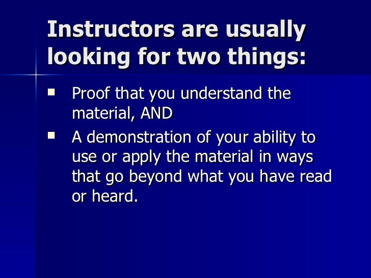 Instructors are usually looking for two things:  <ul><li>Proof that you understand the material, AND  </li></ul><ul><li>A ...