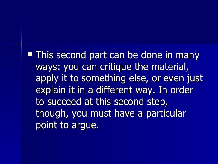<ul><li>This second part can be done in many ways: you can critique the material, apply it to something else, or even just...