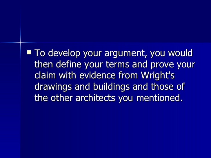 <ul><li>To develop your argument, you would then define your terms and prove your claim with evidence from Wright's drawin...