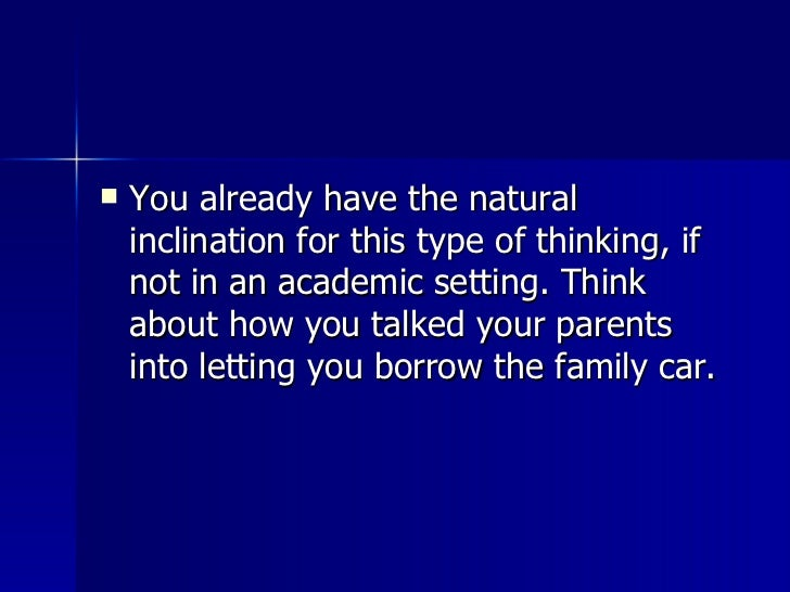 <ul><li>You already have the natural inclination for this type of thinking, if not in an academic setting. Think about how...