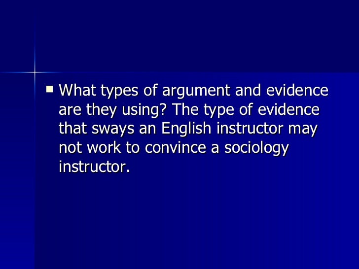 <ul><li>What types of argument and evidence are they using? The type of evidence that sways an English instructor may not ...