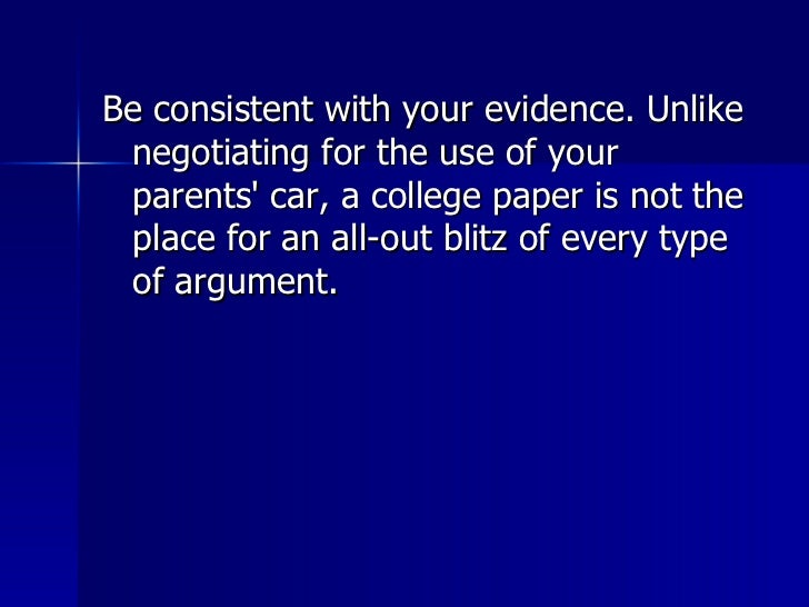 <ul><li>Be consistent with your evidence. Unlike negotiating for the use of your parents' car, a college paper is not the ...