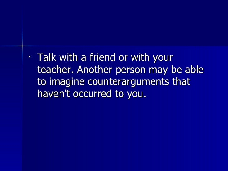 <ul><li>Talk with a friend or with your teacher. Another person may be able to imagine counterarguments that haven't occur...